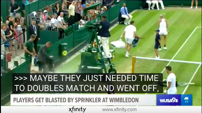 "Players have escaped from sprinkler quickly when they get blasted by sprinkler at Wimbledon. The caption reads ""MAYBE THEY JUST NEEDED TIME TO DOUBLES MATCH AND WENT OFF"""
